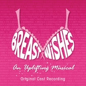 Breast Wishes - Original Cast Album