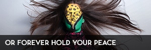 Or Forever Hold Your Peace